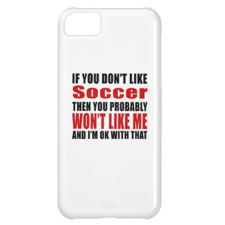 Soccer Don't Like Designs iPhone 5C Case