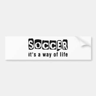 Soccer It's a way of life Bumper Stickers