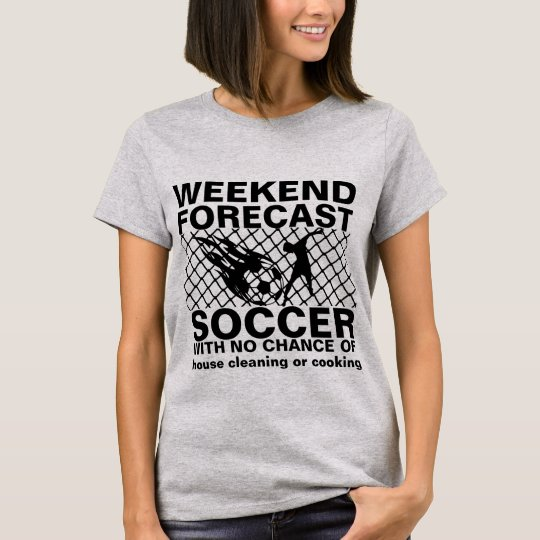 Soccer Moms Weekend Forecast No Cleaning Tshirt