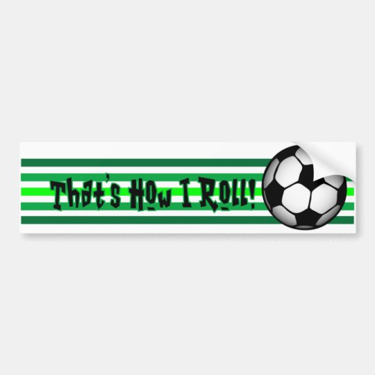 "Soccer ""That's how I Roll."" Bumper Sticker"