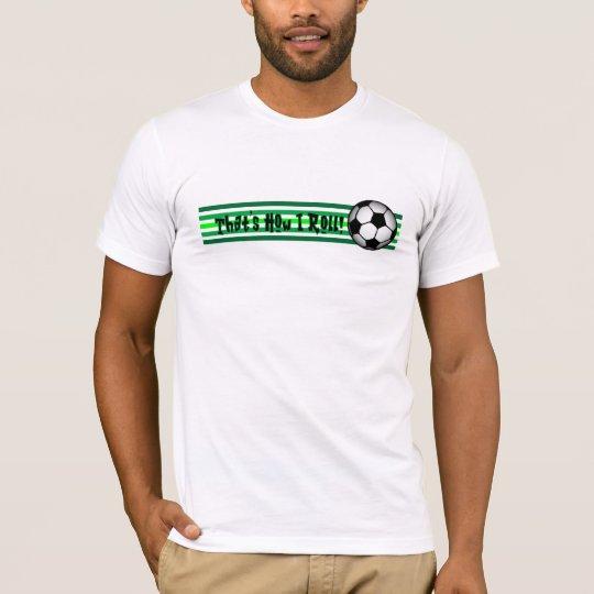 "Soccer ""That's how I Roll!"" T-Shirt"
