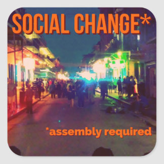 Social Change (assembly required)! Square Sticker
