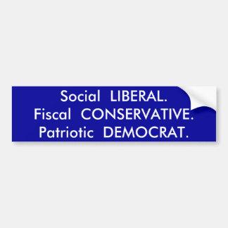 Social  LIBERAL.Fiscal  CONSERVATIVE.Patriotic ... Car Bumper Sticker