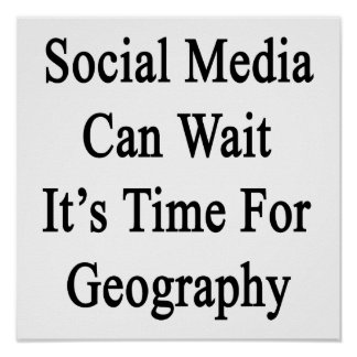 Social Media Can Wait It's Time For Geography Poster