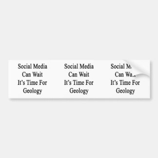 Social Media Can Wait It's Time For Geology Bumper Sticker
