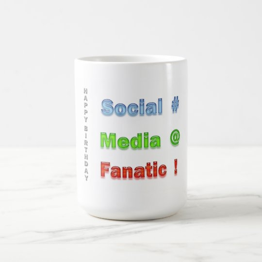 Social Media Fanatic Happy Birthday Coffee Mug