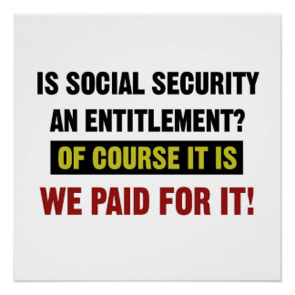 Social Security is an Entitlement, We Paid For It. Poster