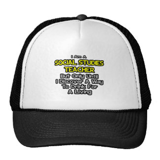 Social Studies Teacher .. Drink for a Living Hat
