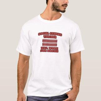 Social Studies Teacher .. Will Work For Bacon T-Shirt