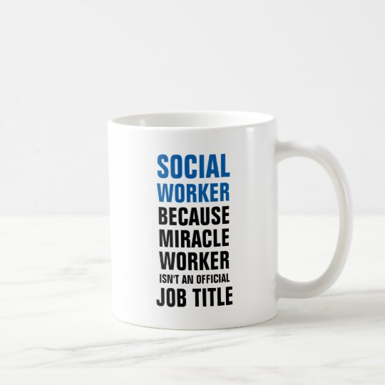 Social worker because miracle worker isnt an offic