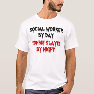 Social Worker by Day Zombie Slayer by Night T-Shirt