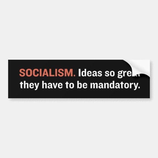 Socialism is great! bumper sticker
