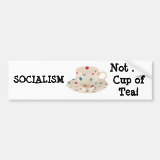 SOCIALISM, Not My Cup of Tea! Bumper Sticker