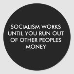 SOCIALISM WORKS UNTIL YOU RUN OUT OF OTHER PEOP... ROUND STICKERS