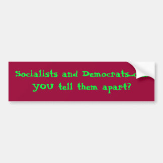 Socialists and Democrats...can YOU tell them ap... Bumper Sticker