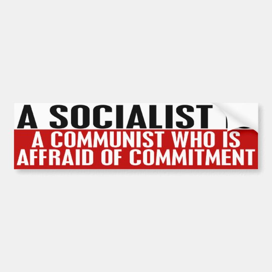 Socialists Are Afraid of Commitment Bumper Sticker