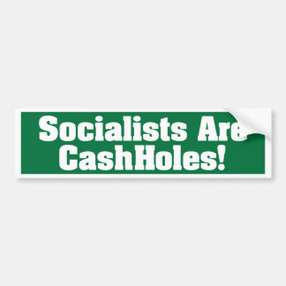 Socialists Are CashHoles! Bumper Sticker