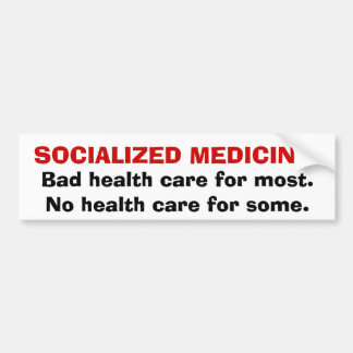 SOCIALIZED MEDICINE Bad health care for most No Bumper Sticker