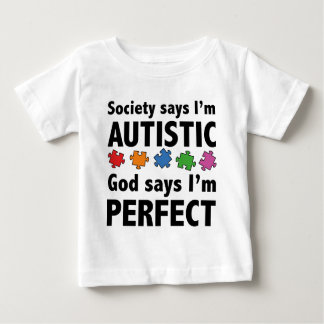 Society Says I'm Austistic. God Says I'm Perfect. Baby T-Shirt