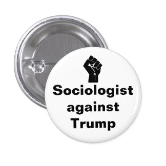 Sociologist against Trump 3 Cm Round Badge