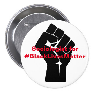 Sociologist for Black Lives Matter 7.5 Cm Round Badge
