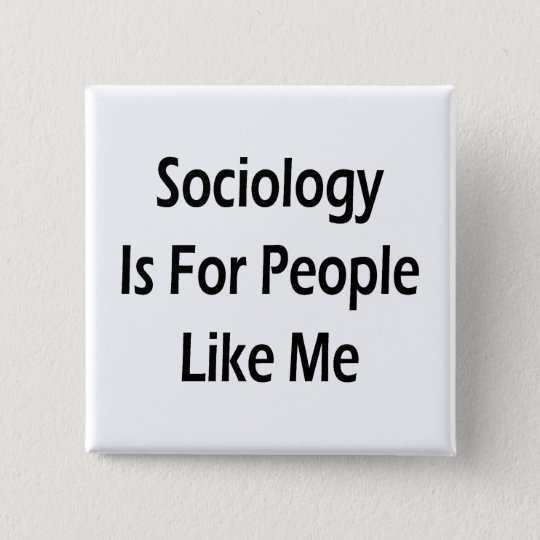 Sociology Is For People Like Me 15 Cm Square Badge