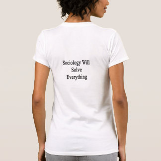Sociology Will Solve Everything Shirt