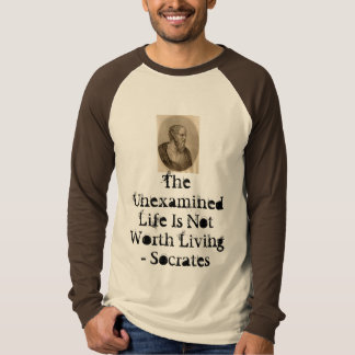 Socrates, The Unexamined Life Is Not Worth Livi... T-Shirt