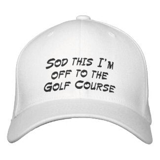 Sod this I'm off to the Golf Course Embroidered Hats