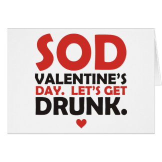Sod Valentine s Day Let s Get Drunk Card