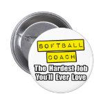 Softball Coach...Hardest Job You'll Ever Love Pinback Button