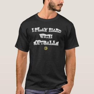 softball, I PLAY HARD WITH SOFTBALLS! T-Shirt