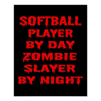 Softball Player by Day Zombie Slayer by Night Poster