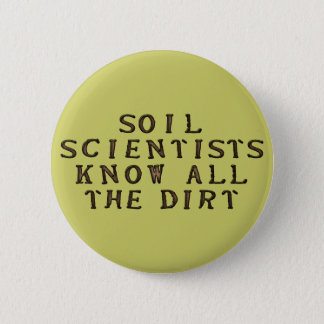 Soil Scientists Know All The Dirt 6 Cm Round Badge