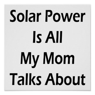 Solar Power Is All My Mum Talks About Posters
