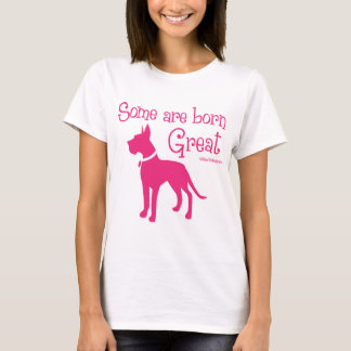 SOME ARE BORN GREAT T-Shirt
