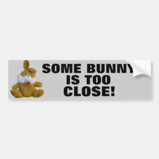 Some bunny is too close bumper stickers