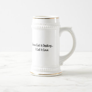 Some call it stalking beer stein