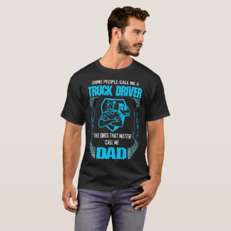 Some Call Truck Driver Ones Matter Call Dad Tshirt