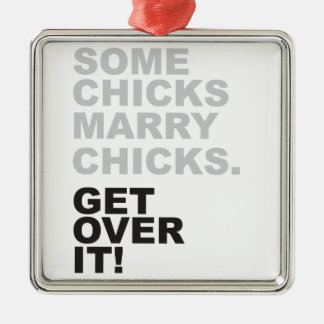 Some Chicks Marry Chicks, Get Over It! Christmas Ornament