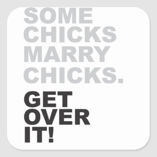 Some Chicks Marry Chicks, Get Over It! Square Sticker