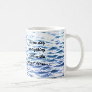 """Some Day Everything Will Make Perfect Sense"" Mug"