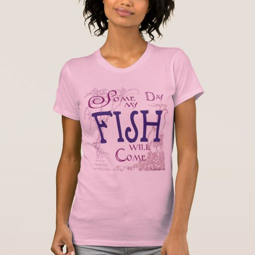 Some day my Fish will come T-Shirt