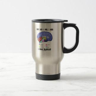 Some Days I Feel I Need A Brain Transplant Coffee Mugs