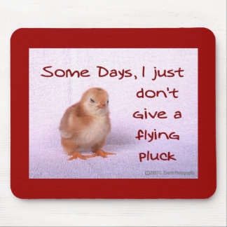 Some Days, I just don't give a flying pluck. Mouse Mat