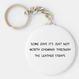 Some Days Its Not Worth Chewing ... Leather Straps Key Ring