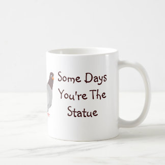 Some Days You're The Pigeon, Some Days The Statue Coffee Mug