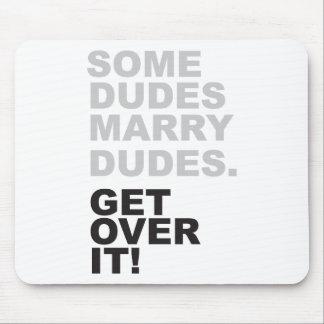 Some Dudes Marry Dudes, Get Over It! Mouse Mat