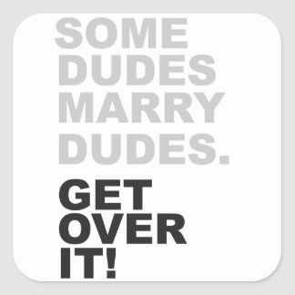Some Dudes Marry Dudes, Get Over It! Square Sticker