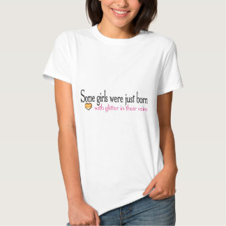 Some girls are born with glitter in their veins t-shirts